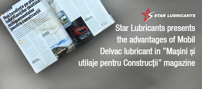 "Star Lubricants presents the advantages of Mobil Delvac lubricant in ""Mașini și utilaje pentru Construcții"" magazine"