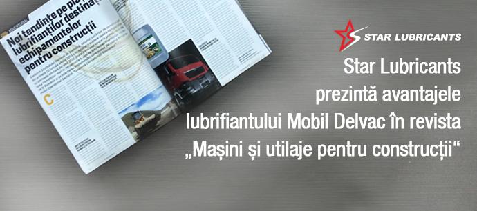 """Star Lubricants prezintă avantajele lubrifiantului Mobil Delvac în revista """"Mașini și utilaje pentru construcții"""""""