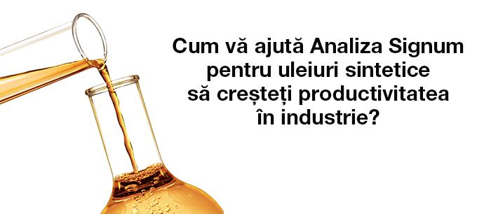 Cum vă ajută Analiza Signum pentru uleiuri sintetice să creșteți  productivitatea în industrie?