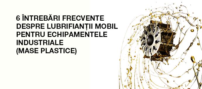 6 întrebări frecvente despre lubrifianții Mobil pentru echipamentele industriale (mase plastice)
