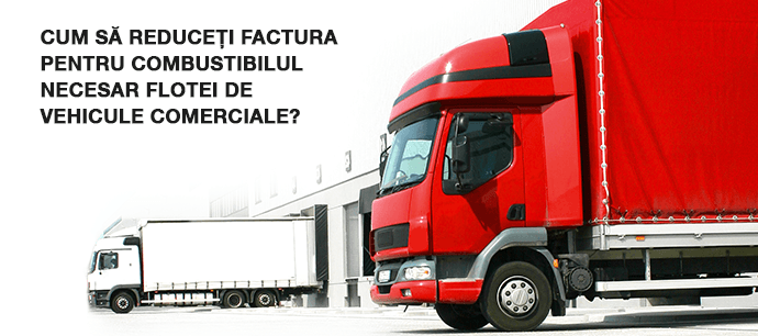 Cum să reduceți factura pentru combustibilul necesar flotei de vehicule comerciale?