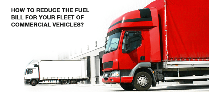How to reduce the fuel bill for your fleet of commercial vehicles?