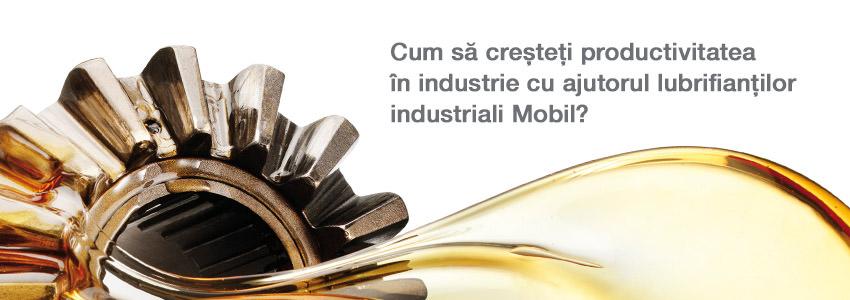 Cum sa cresteti productivitatea in industrie cu ajutorul lubrifiantilor industriali Mobil