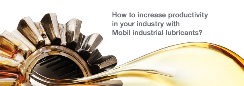 How to increase productivy in your industry with help from Mobil industrial lubricants