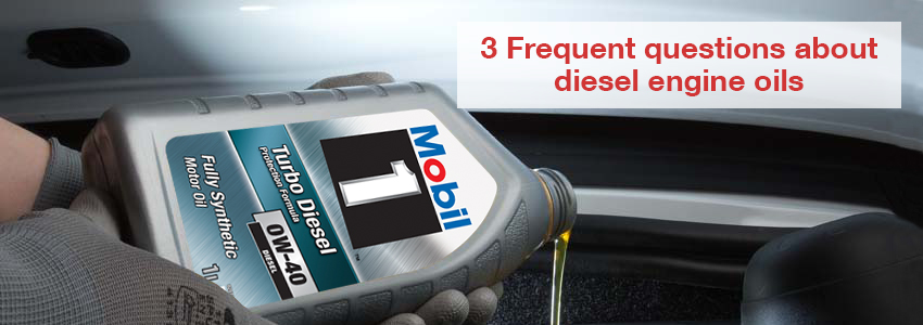 3 Frequent questions about diesel engine oils
