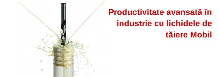 Productivitate avansată în industrie cu lichidele de tăiere Mobil