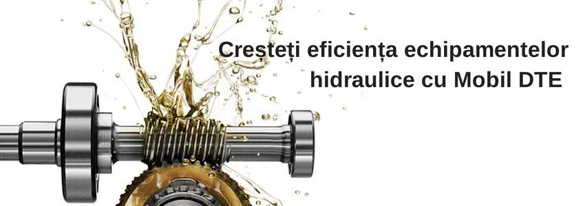 Creșteți eficiența echipamentelor hidraulice cu Mobil DTE