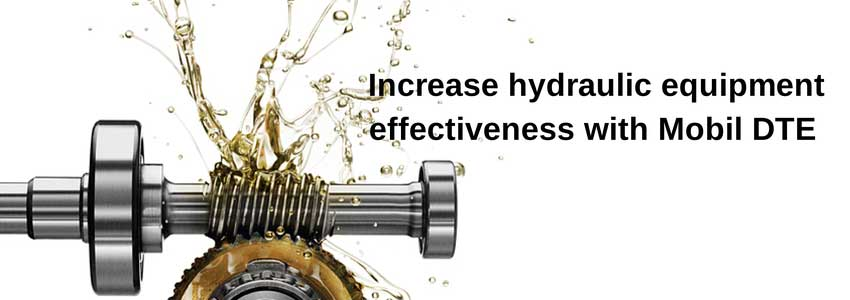 Increase hydraulic equipment effectiveness with Mobil DTE