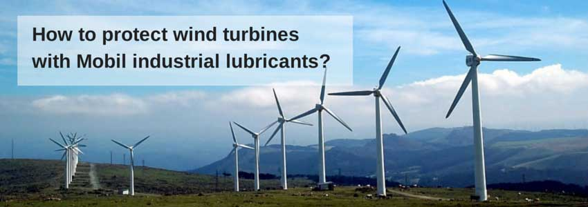 How to Protect Wind Turbines with Mobil Industrial Lubricants?