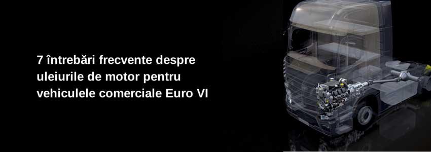 7 întrebări frecvente despre uleiurile de motor pentru vehiculele comerciale Euro VI