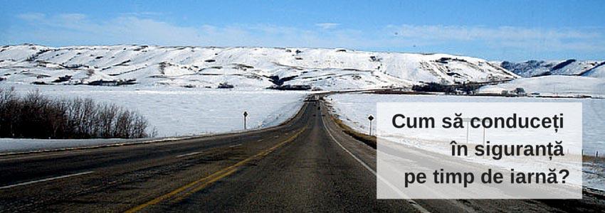 Cum să conduceți în siguranță pe timp de iarnă?