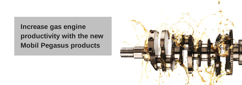 Increase gas engine productivity with the new Mobil Pegasus products