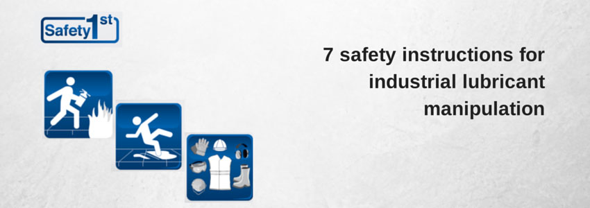 7 safety instructions for industrial lubricant manipulation