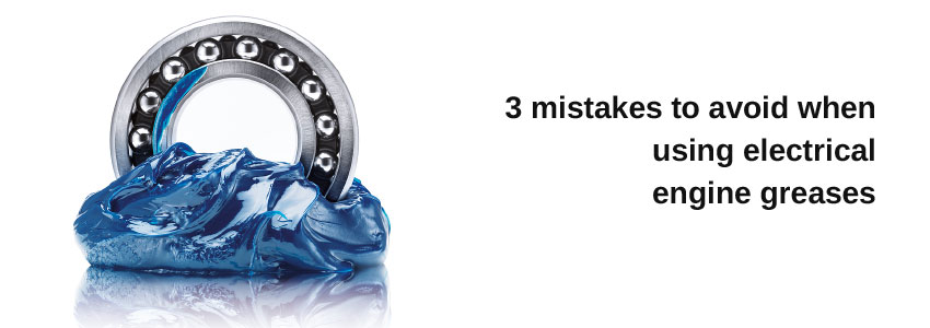 3 mistakes to avoid when using electrical engine greases