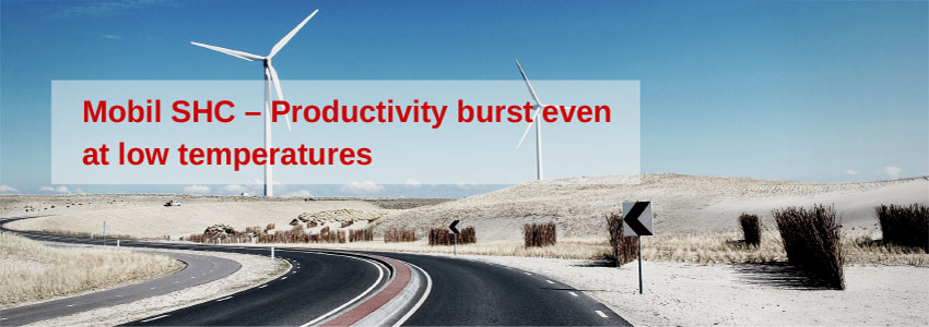 Mobil SHC – Productivity burst even at low temperatures