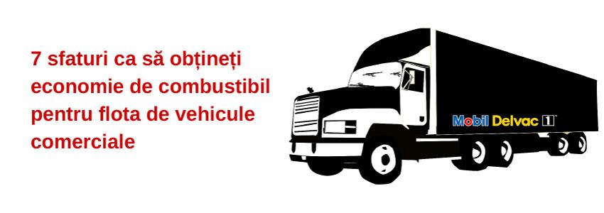 7 sfaturi ca să obțineți economie de combustibil pentru flota de vehicule comerciale