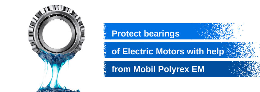 Protect bearings of electric motors with help from Mobil Polyrex EM