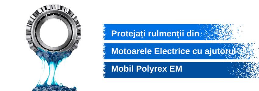 Protejați rulmenții din motoarele electrice cu ajutorul Mobil Polyrex EM