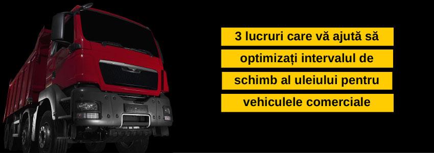3 lucruri care vă ajută să optimizați intervalul de schimb al uleiului pentru vehiculele comerciale
