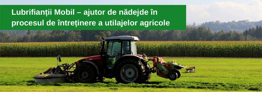 Lubrifianții Mobil - ajutor de nădejde în procesul de întreținere a utilajelor agricole