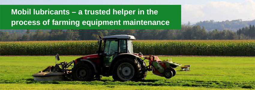 Mobil lubricants – a trusted helper in the process of farming equipment maintenance