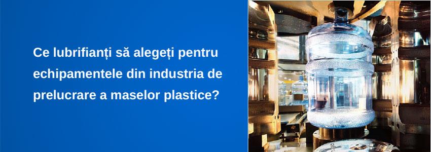 Ce lubrifianți să alegeți pentru echipamentele din industria de prelucrare a maselor plastice?