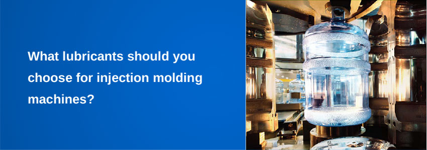 What lubricants should you choose for injection molding machines?