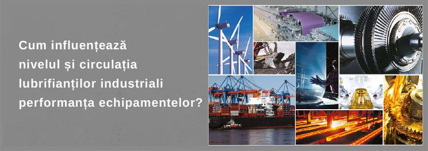 Cum influențează nivelul și circulația lubrifianților industriali performanța echipamentelor?