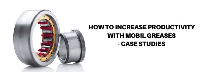 How to increase productivity with Mobil greases - case studies