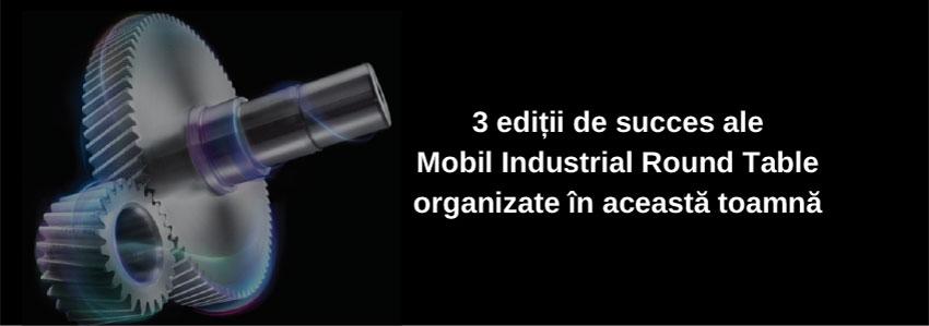 3 ediții de succes ale Mobil Industrial Round Table organizate în această toamnă