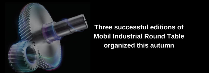 Three successful editions of Mobil Industrial Round Table organized this autumn
