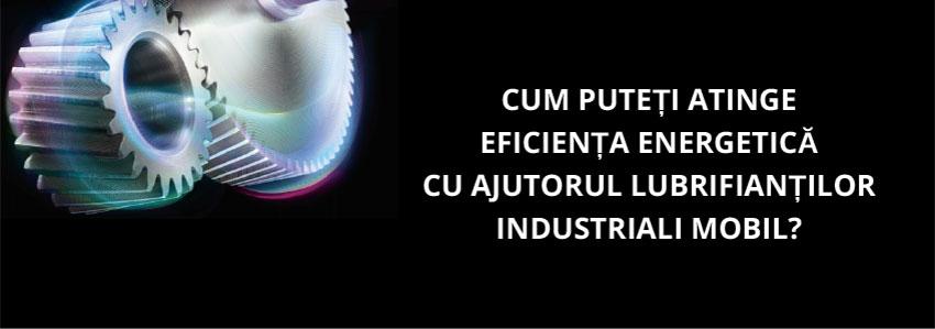 Cum puteți atinge eficiența energetică cu ajutorul lubrifianților industriali Mobil?