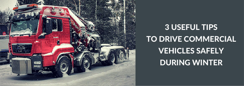 3 useful tips to drive commercial vehicles safely during winter
