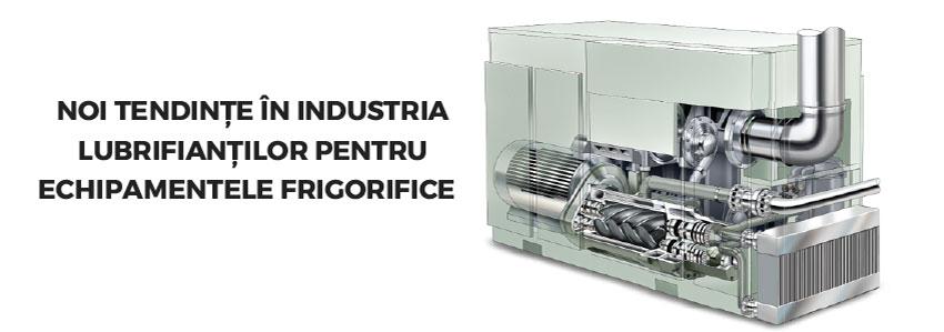 Noi tendințe în industria lubrifianților pentru echipamentele frigorifice