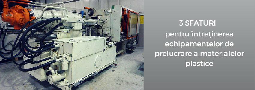 3 sfaturi pentru întreținerea echipamentelor de prelucrare a materialelor plastice