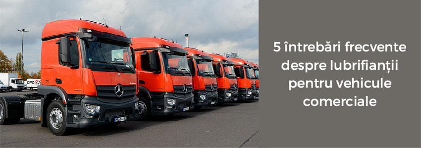 5 întrebări frecvente despre lubrifianții pentru vehicule comerciale