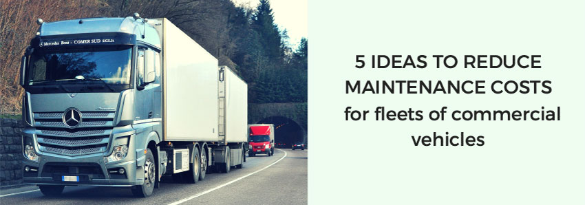 5 ideas to reduce maintenance costs for fleets of commercial vehicles