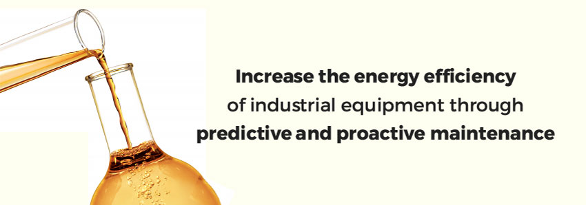 Increase the energy efficiency of industrial equipment through predictive and proactive maintenance
