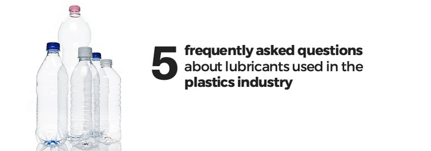 5 frequently asked questions about lubricants used in the plastics industry