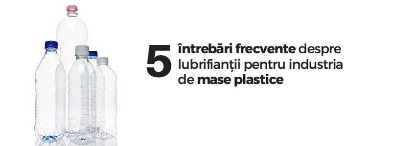 5 întrebări frecvente despre lubrifianții pentru industria de mase plastice