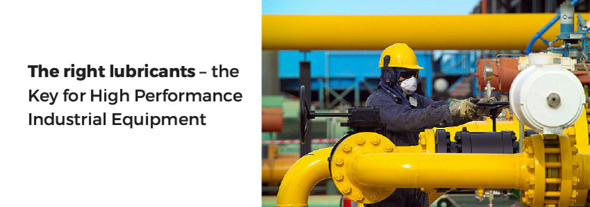 The right lubricants - the Key for High Performance Industrial Equipment