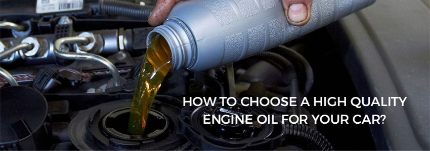 How to choose a high quality engine oil for your car?