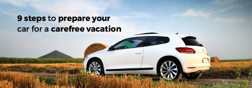 9 steps to prepare your car for a carefree vacation