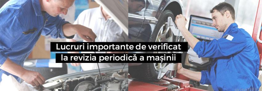 Lucruri importante de verificat la revizia periodică a mașinii
