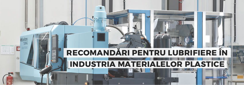 Recomandări pentru lubrifiere în industria materialelor plastice