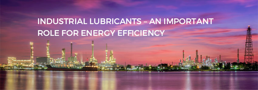 Industrial Lubricants - an important role for energy efficiency