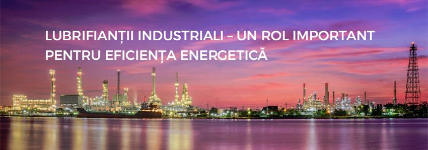 Lubrifianții industriali - un rol important pentru eficiența energetică