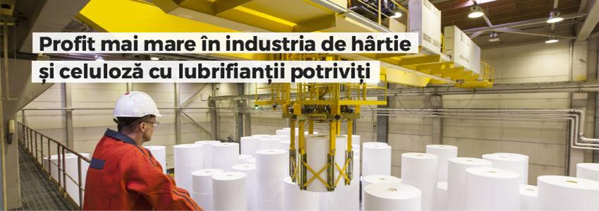 Profit mai mare în industria de hârtie și celuloză cu lubrifianții potriviți