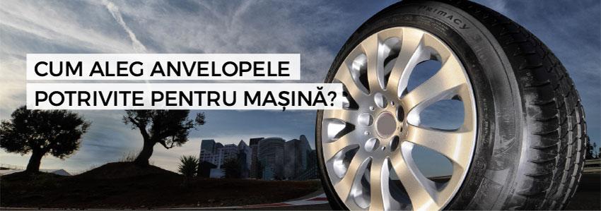 Cum aleg anvelopele potrivite pentru mașină?