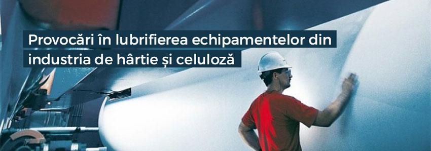 Provocări în lubrifierea echipamentelor din industria de hârtie și celuloză